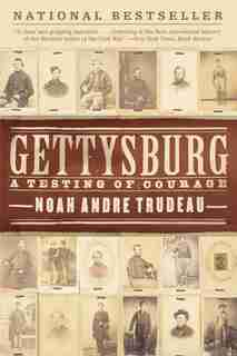 Gettysburg: A Testing of Courage by Noah Andre Trudeau