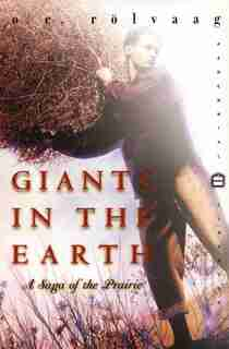 Giants In The Earth: A Saga Of The Prairie by Ole Edvart Rolvaag