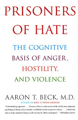 Book Prisoners Of Hate: The Cognitive Basis of Anger, Hostility, and Violence by Aaron T., M.d. Beck