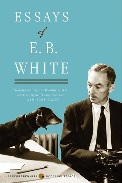 Essays of E. B. White by E. B White