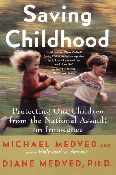 Saving Childhood: Protecting Our Children From The National Assault On Innocence by Michael Medved