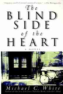 The Blind Side Of The Heart: A Novel by Michael C White