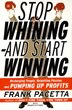 Stop Whining--and Start Winning: Recharging People, Re-igniting Passion, And Pumping Up Profits by Frank Pacetta