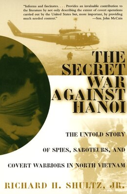Book The Secret War Against Hanoi: The Untold Story of Spies, Saboteurs, and Covert Warriors in North… by Richard H., Jr. Shultz