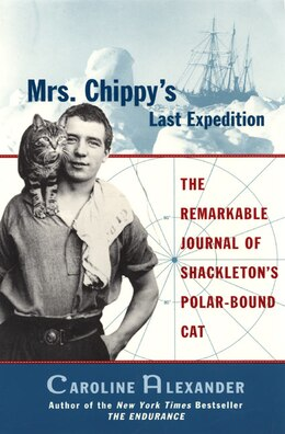 Book Mrs. Chippy's Last Expedition: The Remarkable Journal Of Shackleton's Polar-bound Cat by Caroline Alexander