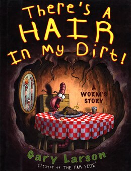Book There's A Hair In My Dirt!: A Worm's Story by Gary Larson