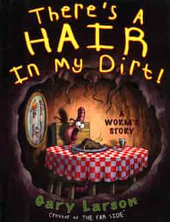 There's A Hair In My Dirt!: A Worm's Story by Gary Larson