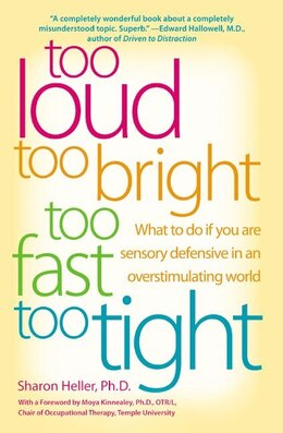 Book Too Loud, Too Bright, Too Fast, Too Tight: What to Do If You Are Sensory Defensive in an… by Sharon Heller