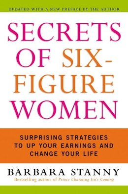 Book Secrets Of Six-Figure Women: Surprising Strategies to up Your Earnings and Change Your Life by Barbara Stanny