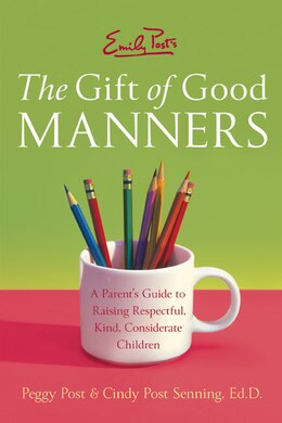 Book Emily Post's The Gift Of Good Manners: A Parent's Guide to Raising Respectful, Kind, Considerate… by Peggy Post