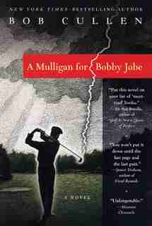 A Mulligan For Bobby Jobe: A Novel by Robert Cullen