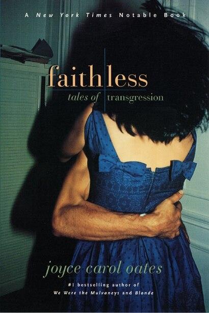 Faithless: Tales of Transgression by JOYCE CAROL OATES