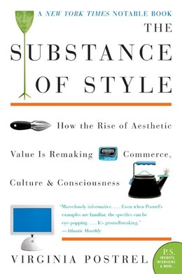 Book The Substance Of Style: How The Rise Of Aesthetic Value Is Remaking Commerce, Culture, And… by Virginia Postrel