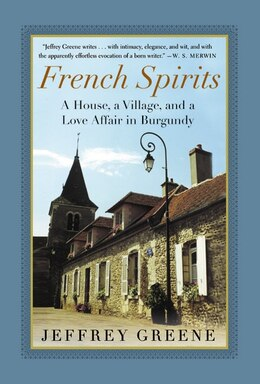 Book French Spirits: A House, a Village, and a Love Affair in Burgundy by Jeffrey Greene