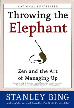 Book Throwing The Elephant: Zen and the Art of Managing Up by Stanley Bing