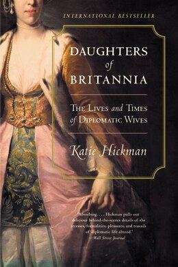 Book Daughters Of Britannia: The Lives And Times Of Diplomatic Wives by Katie Hickman