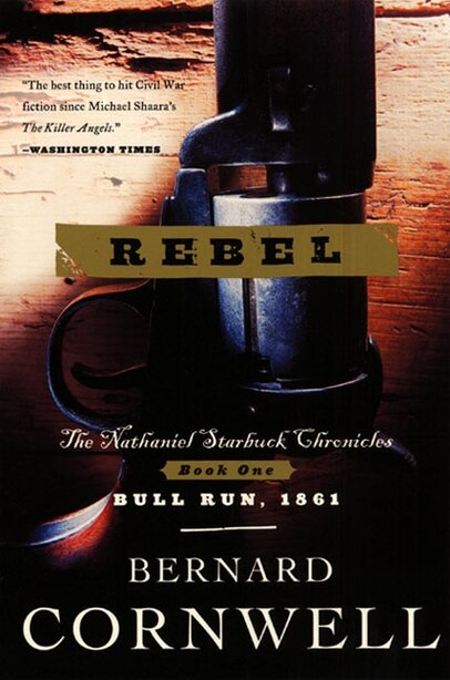 Rebel: The Nathaniel Starbuck Chronicles: Book One by BERNARD CORNWELL