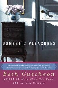 Domestic Pleasures: A Novel