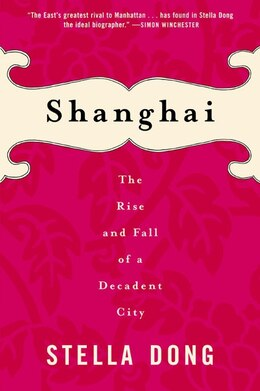 Book Shanghai: The Rise and Fall of a Decadent City by Stella Dong