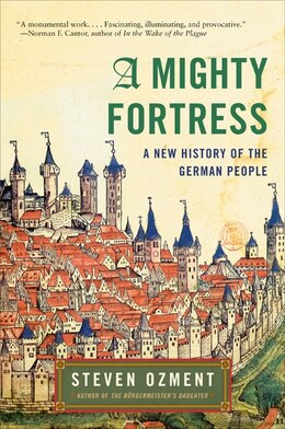 Book A Mighty Fortress: A New History of the German People by Steven Ozment
