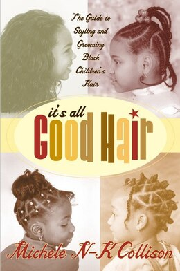 Book It's All Good Hair: The Guide to Styling and Grooming Black Children's Hair by Michele N-k Collison