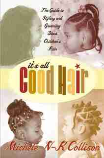 It's All Good Hair: The Guide to Styling and Grooming Black Children's Hair by Michele N-k Collison