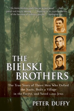 Book The Bielski Brothers: The True Story of Three Men Who Defied the Nazis, Built a Village in the… by Peter Duffy