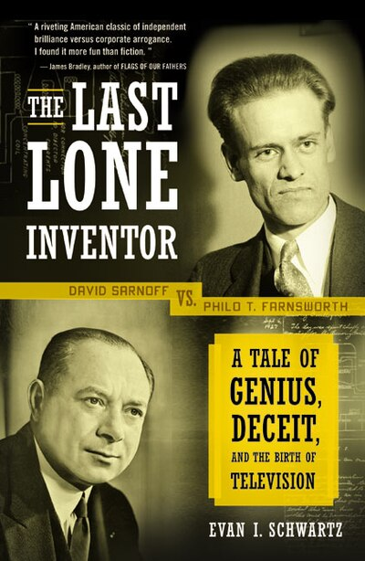 The Last Lone Inventor: A Tale of Genius, Deceit, and the Birth of Television by Evan I. Schwartz