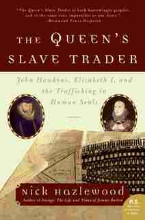 The Queen's Slave Trader: John Hawkyns, Elizabeth I, and the Trafficking in Human Souls by Nick Hazlewood