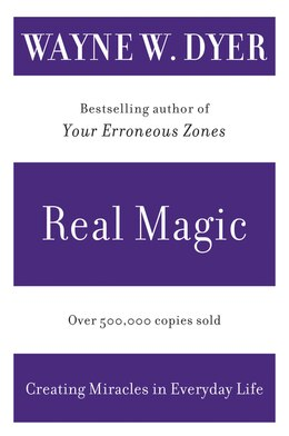 Book Real Magic: Creating Miracles in Everyday Life by Wayne W. Dyer