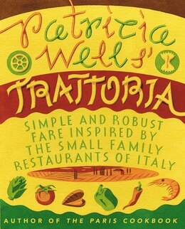 Book Patricia Wells' Trattoria: Simple and Robust Fare Inspired by the Small Family Restaurants of Italy by Patricia Wells
