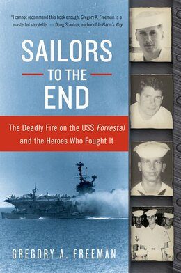 Book Sailors to the End: The Deadly Fire on the USS Forrestal and the Heroes Who Fought It by Gregory A. Freeman
