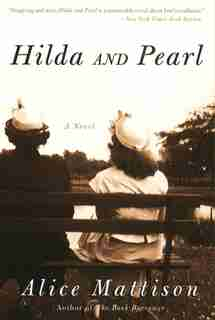 Hilda and Pearl: A Novel by Alice Mattison