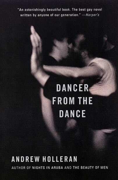 Dancer From The Dance: A Novel by Andrew Holleran