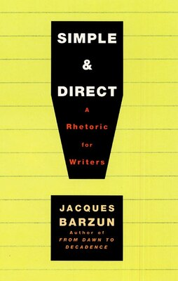 Book Simple & Direct: A Rhetoric for Writers by JACQUES BARZUN