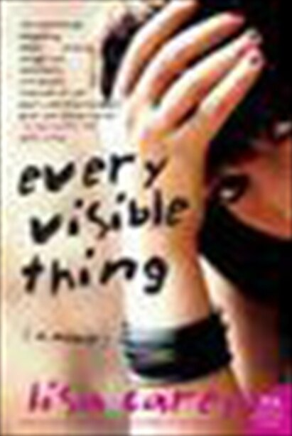 Every Visible Thing: A Novel by Lisa Carey