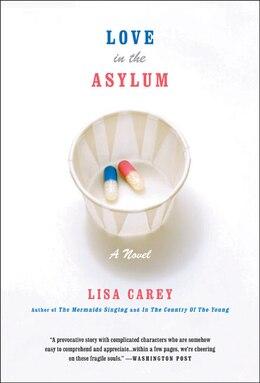 Book Love In The Asylum: A Novel by Lisa Carey