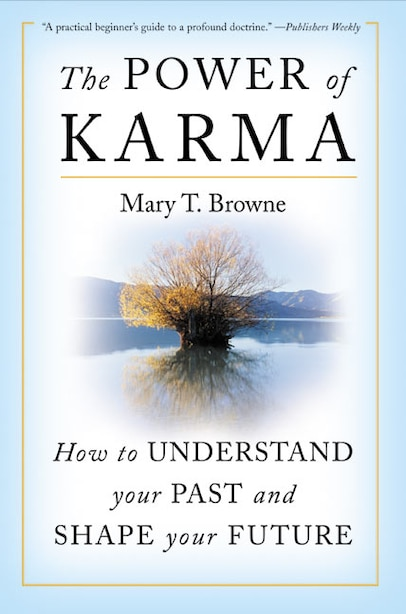 The Power Of Karma: How to Understand Your Past and Shape Your Future by Mary T Browne
