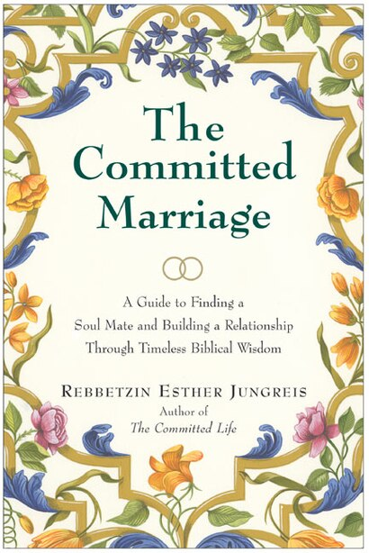 The Committed Marriage: A Guide to Finding a Soul Mate and Building a Relationship Through Timeless Biblical Wisdom by Esther Jungreis