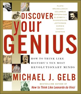 Book Discover Your Genius: How to Think Like History's Ten Most Revolutionary Minds by Michael J. Gelb