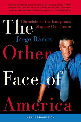 Book The Other Face Of America: Chronicles of the Immigrants Shaping Our Future by Jorge Ramos