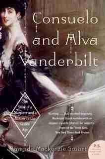 Consuelo And Alva Vanderbilt: The Story of a Daughter and a Mother in the Gilded Age by Amanda Mackenzie Stuart