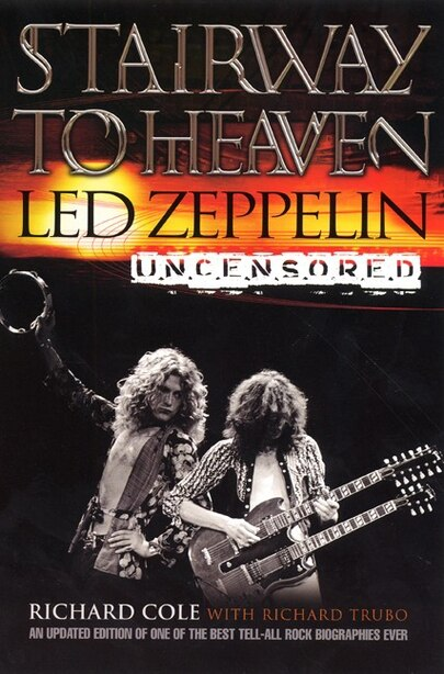Stairway To Heaven: Led Zeppelin Uncensored by Richard Cole