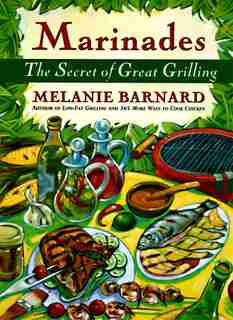 Marinades: The Secrets Of Great Grilling by Melanie Barnard