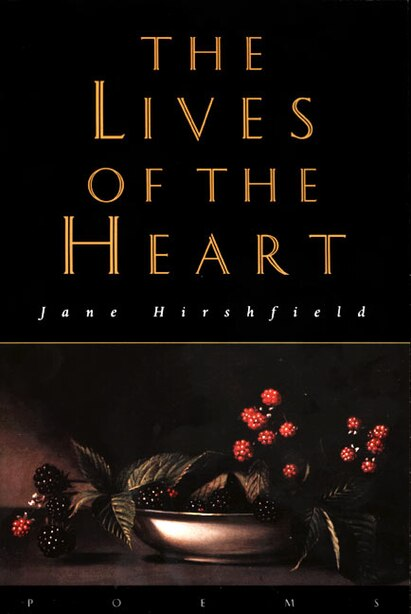 The Lives Of The Heart: Poems by Jane Hirshfield