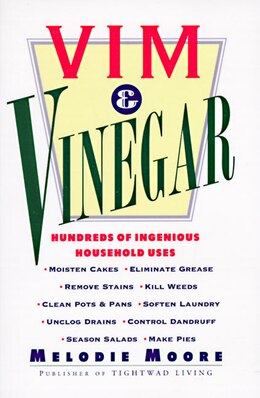 Book Vim & Vinegar: Moisten Cakes, Eliminate Grease, Remove Stains, Kill Weeds, Clean Pots & Pans… by Melodie Moore