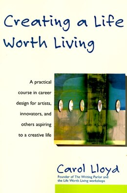 Book Creating A Life Worth Living by Carol Lloyd