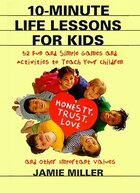 10-Minute Life Lessons For Kids: 52 Fun And Simple Games And Activities To Teach Your Child Honesty…