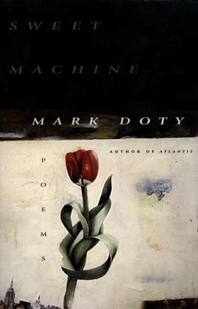 Sweet Machine: Poems by Mark Doty