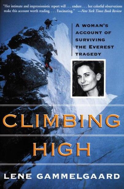 Climbing High: A Woman's Account Of Surviving The Everest Tragedy by Lene Gammelgaard